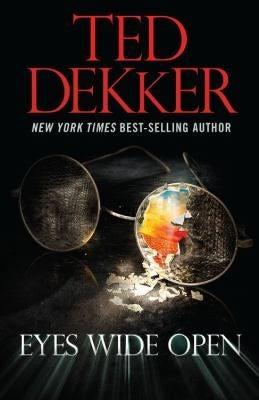 Ted Dekker Eyes Wide Open