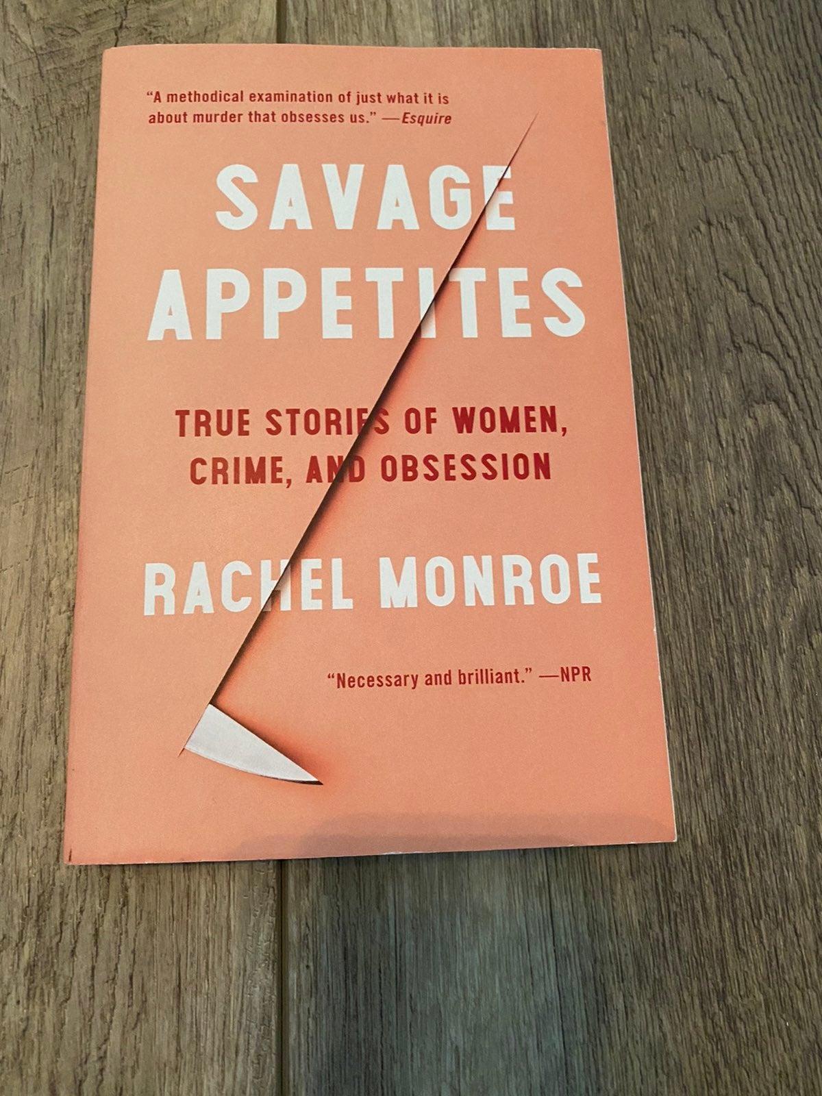Savage Appetites Rachel Monroe