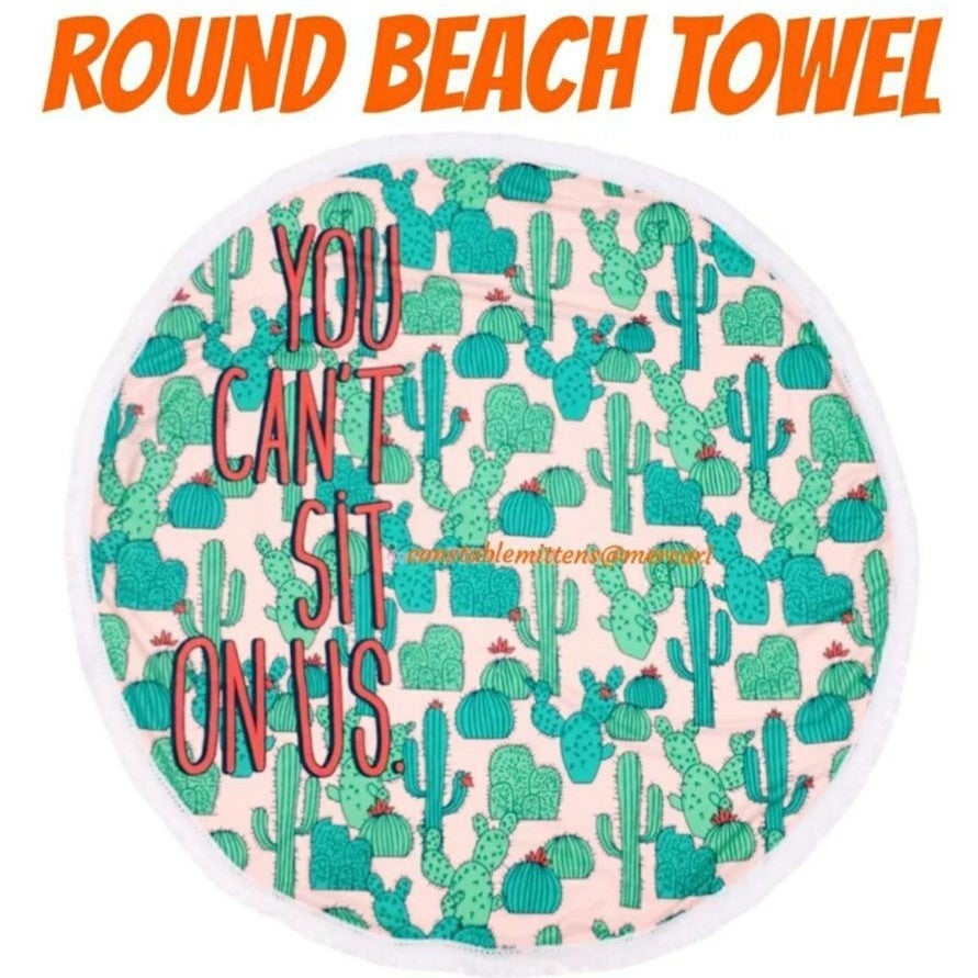 Cactus You Can't Sit On Us Round Towel