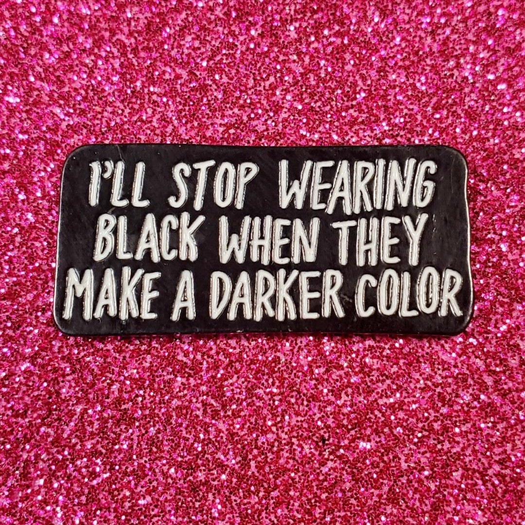 I'll Stop Wearing Black Enamel Pin