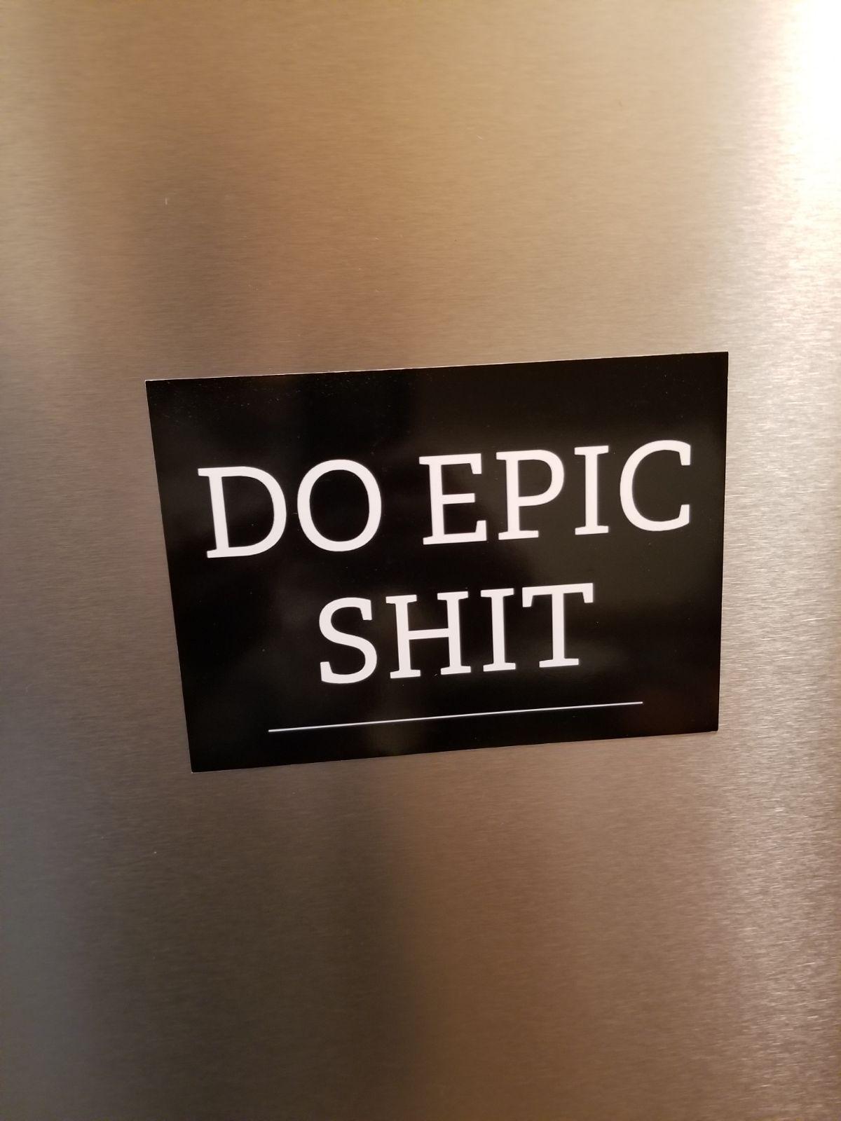 'DO EPIC SH*T'  Magnetic  poster