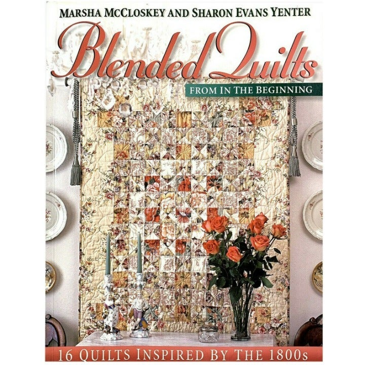 Blended Quilts 16 Quilts Inspired by the 1800s In the Beginning Marsha McCloskey