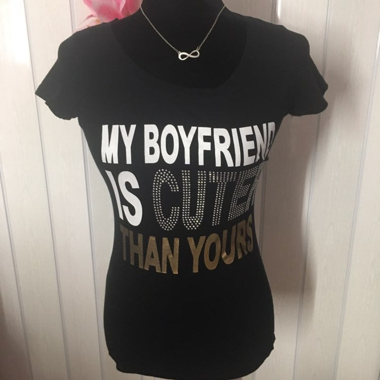 """My boyfriend is cuter than yours"" Shirt"