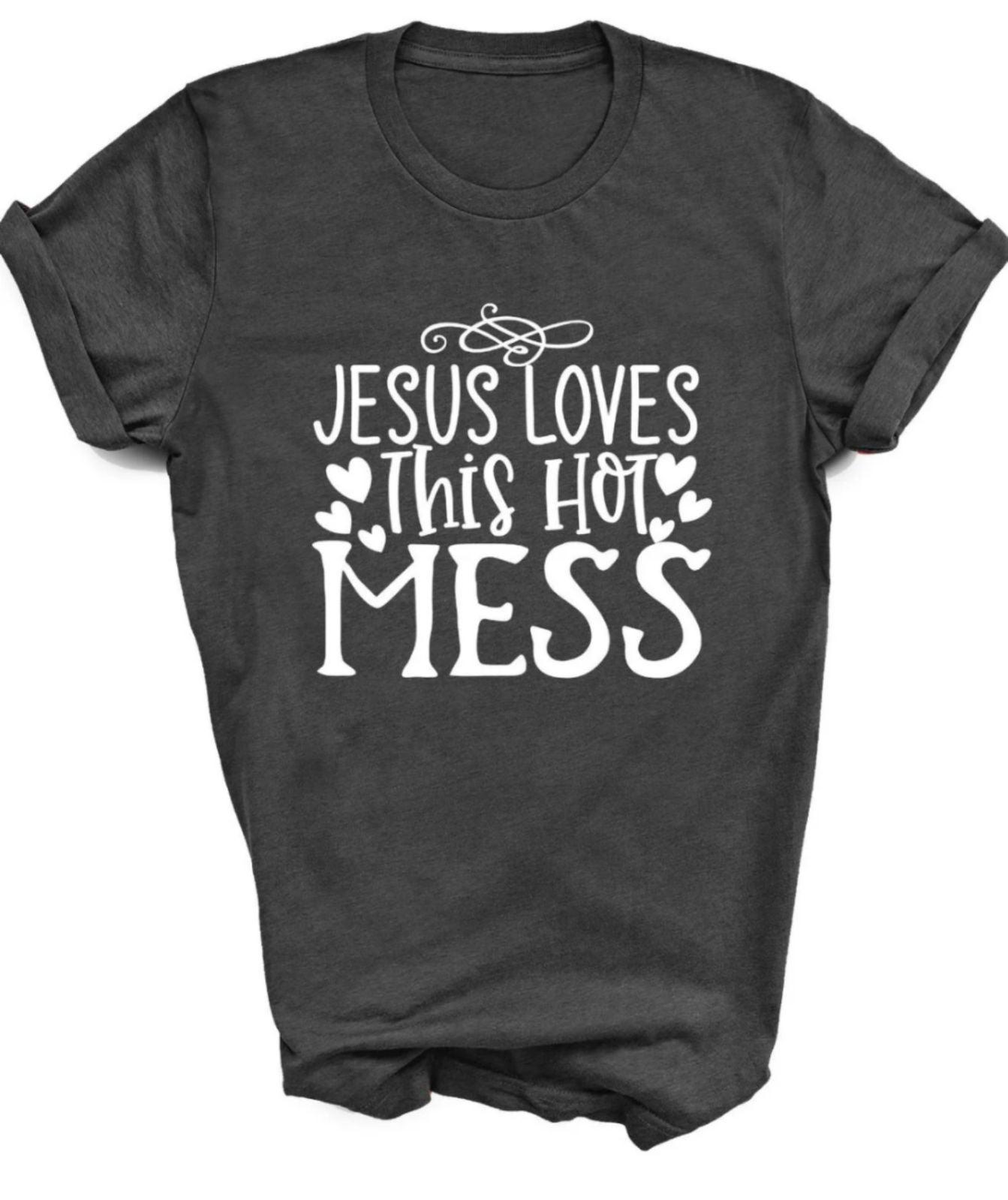 Jesus loves this hot mess gildan shirt
