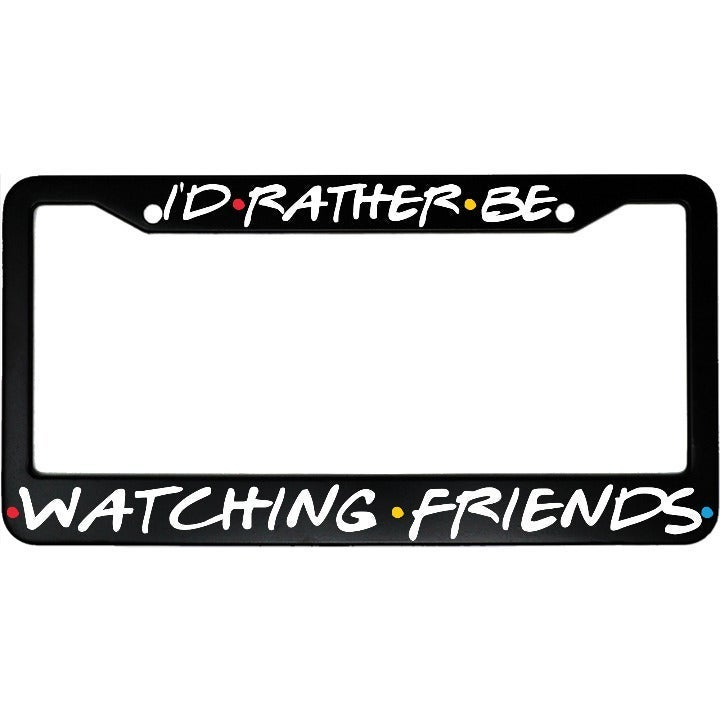 I'd Rather Be Watching Friends Frame